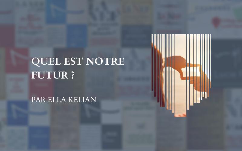 Quel Est Notre Futur ? Par Ella Kelian